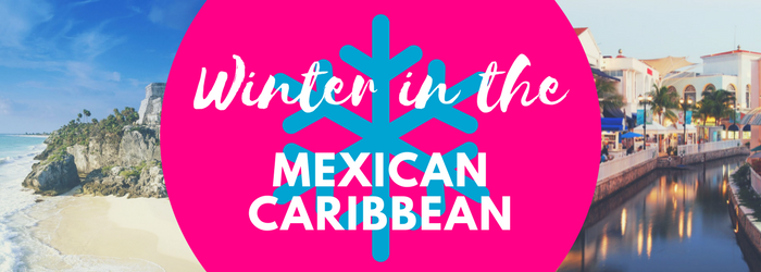Why should you visit the Mexican Caribbean in winter?